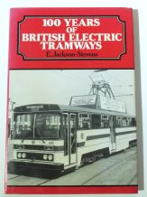 100 YEARS OF  BRITISH ELECTRIC TRAMWAYS (Jackson-Stevens 1985)